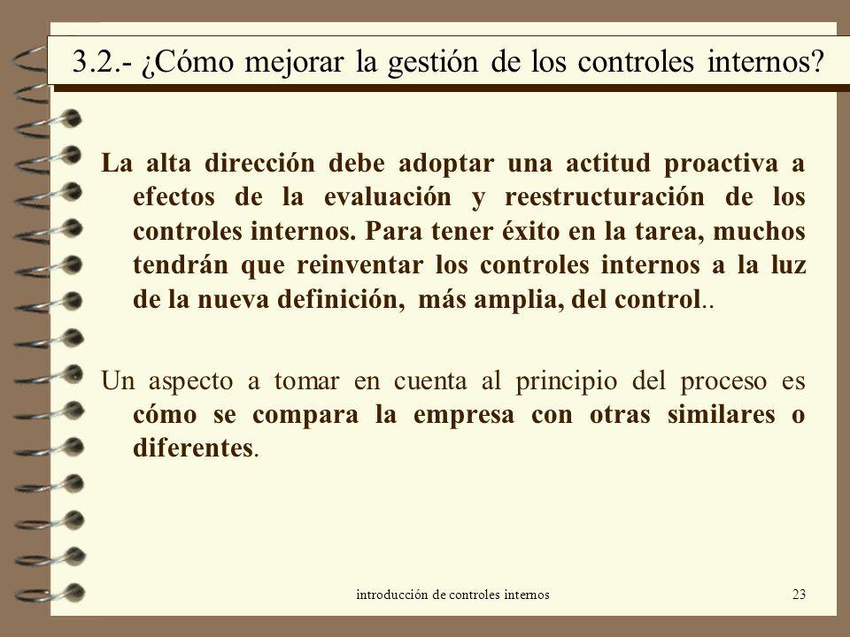 introducción de controles internos23 3.2.- ¿Cómo mejorar la gestión de los controles internos? La alta dirección debe adoptar una actitud proactiva a