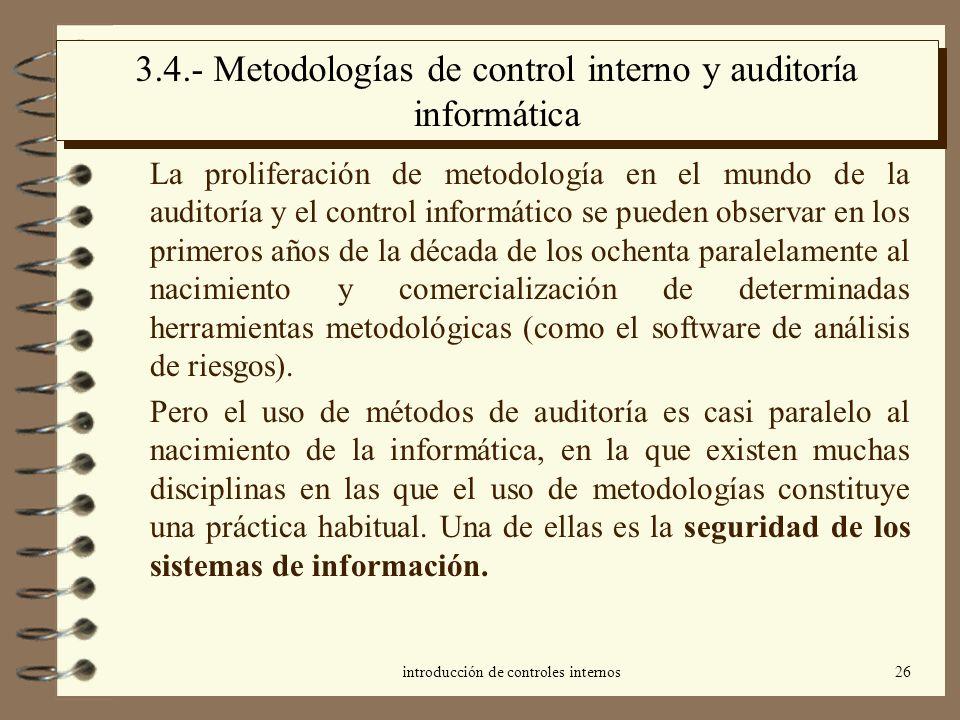 introducción de controles internos26 3.4.- Metodologías de control interno y auditoría informática La proliferación de metodología en el mundo de la a