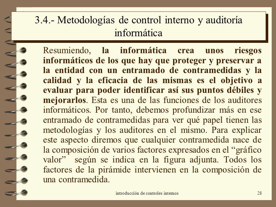 introducción de controles internos28 3.4.- Metodologías de control interno y auditoría informática Resumiendo, la informática crea unos riesgos inform