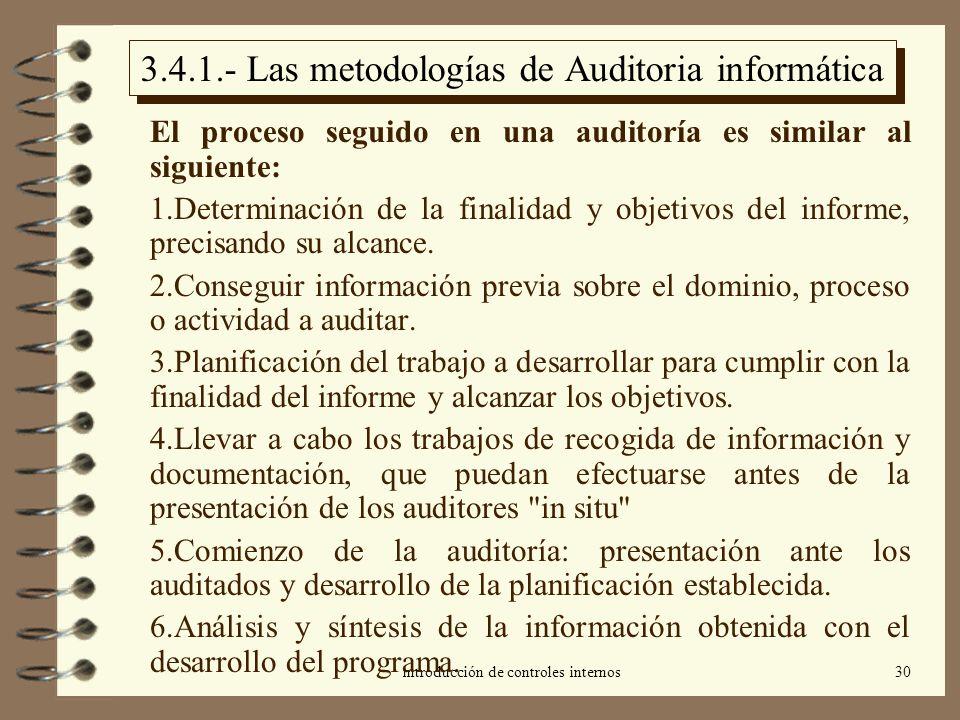 introducción de controles internos30 3.4.1.- Las metodologías de Auditoria informática El proceso seguido en una auditoría es similar al siguiente: 1.