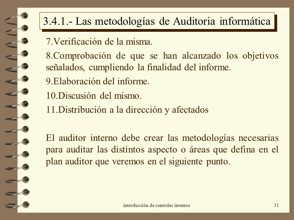 introducción de controles internos31 3.4.1.- Las metodologías de Auditoria informática 7.Verificación de la misma. 8.Comprobación de que se han alcanz
