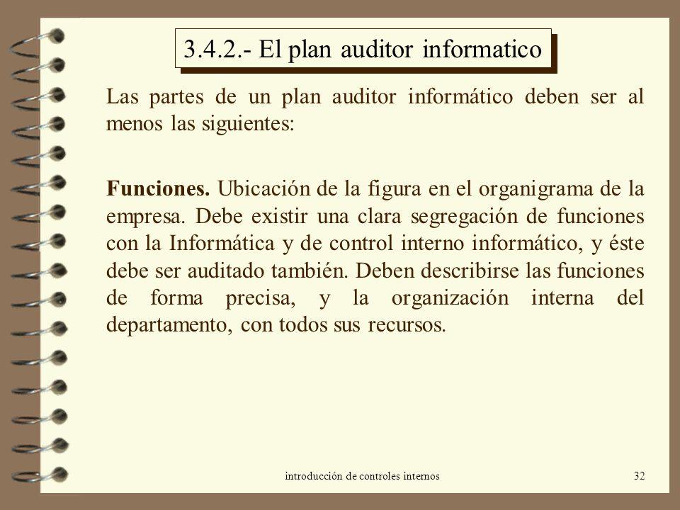 introducción de controles internos32 3.4.2.- El plan auditor informatico Las partes de un plan auditor informático deben ser al menos las siguientes: Funciones.