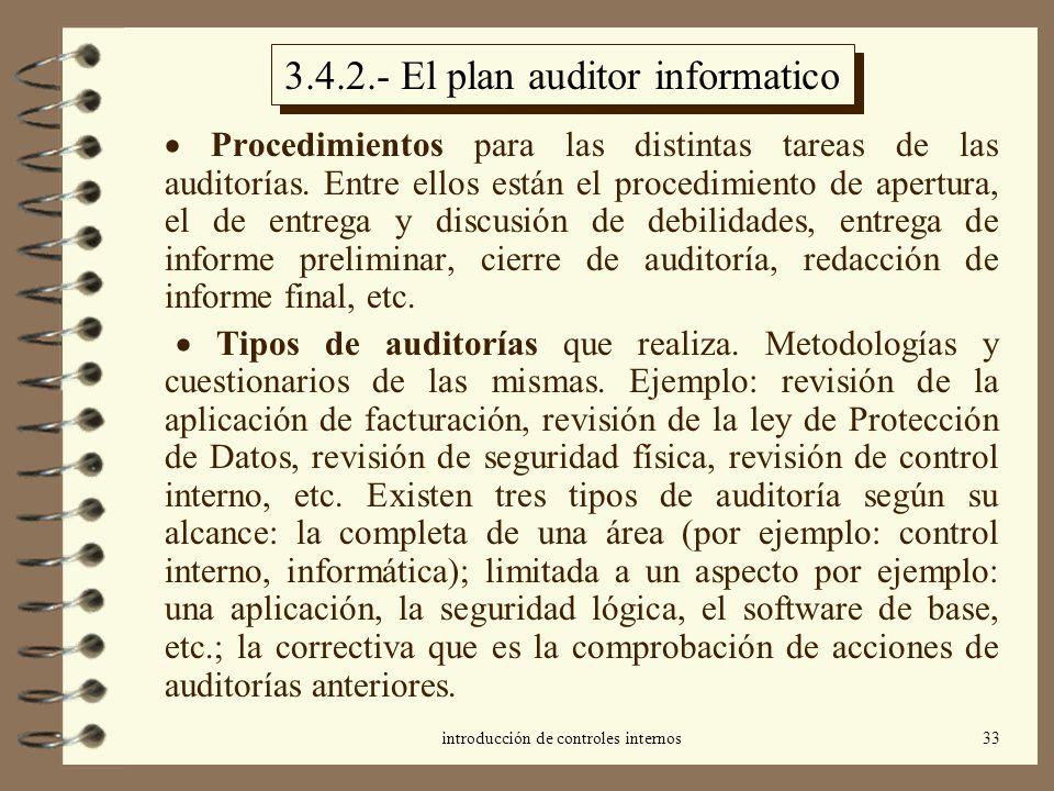 introducción de controles internos33 3.4.2.- El plan auditor informatico Procedimientos para las distintas tareas de las auditorías. Entre ellos están