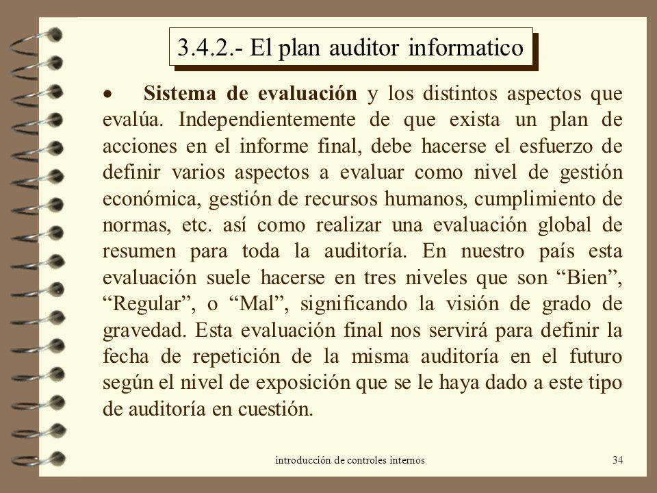 introducción de controles internos34 3.4.2.- El plan auditor informatico Sistema de evaluación y los distintos aspectos que evalúa. Independientemente