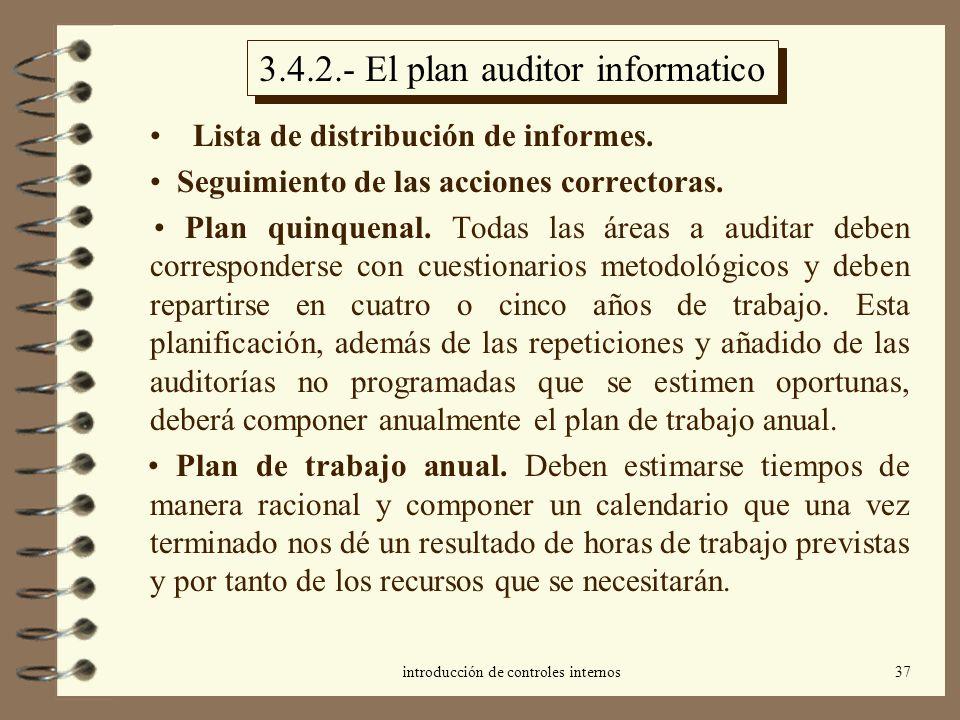 introducción de controles internos37 3.4.2.- El plan auditor informatico Lista de distribución de informes. Seguimiento de las acciones correctoras. P