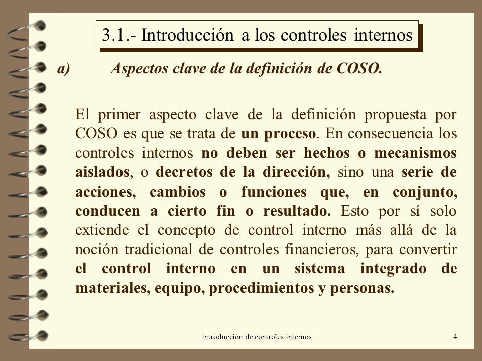 introducción de controles internos4 3.1.- Introducción a los controles internos a) Aspectos clave de la definición de COSO. El primer aspecto clave de