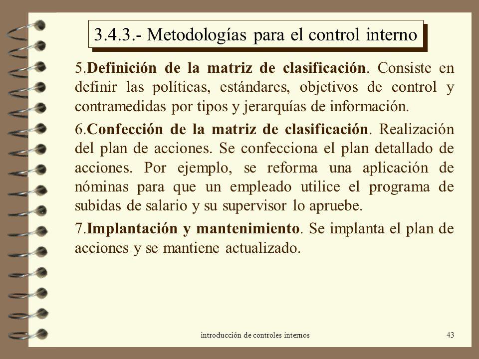 introducción de controles internos43 3.4.3.- Metodologías para el control interno 5.Definición de la matriz de clasificación. Consiste en definir las