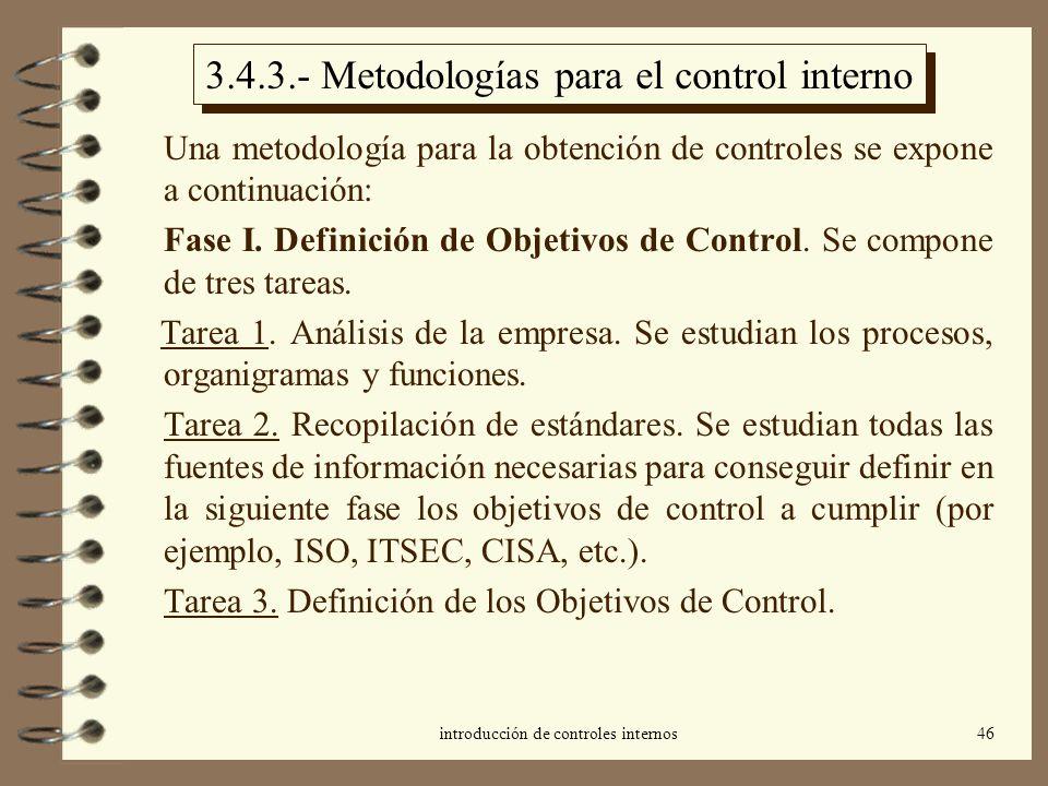 introducción de controles internos46 3.4.3.- Metodologías para el control interno Una metodología para la obtención de controles se expone a continuac