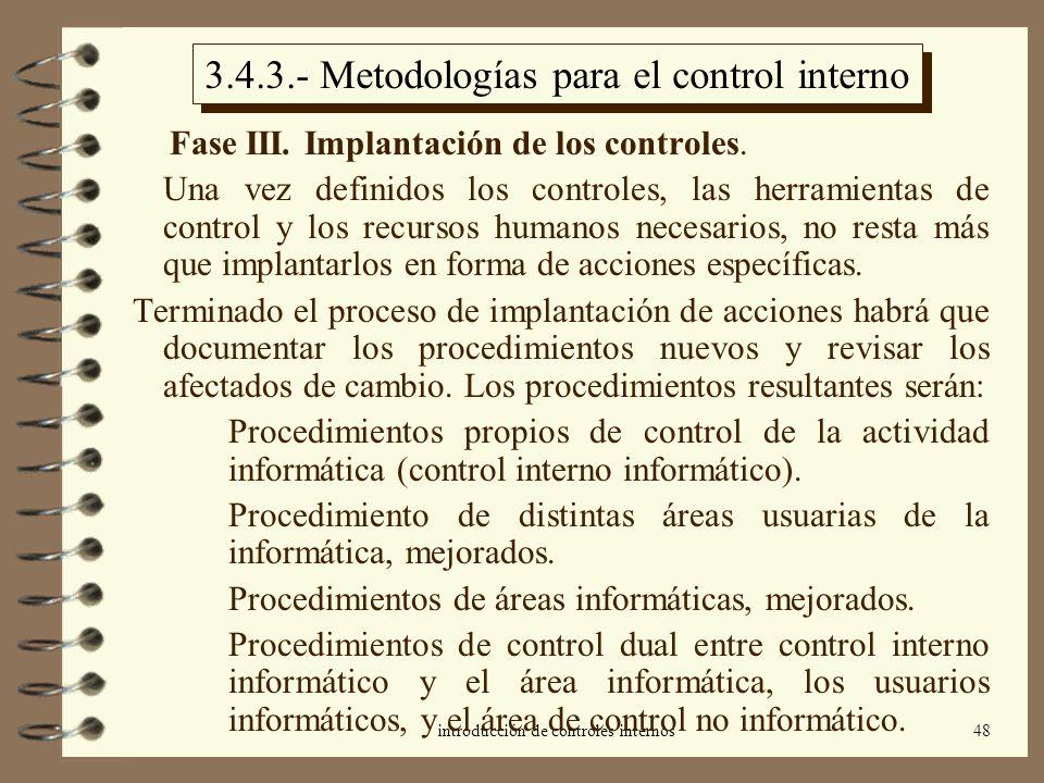 introducción de controles internos48 3.4.3.- Metodologías para el control interno Fase III. Implantación de los controles. Una vez definidos los contr