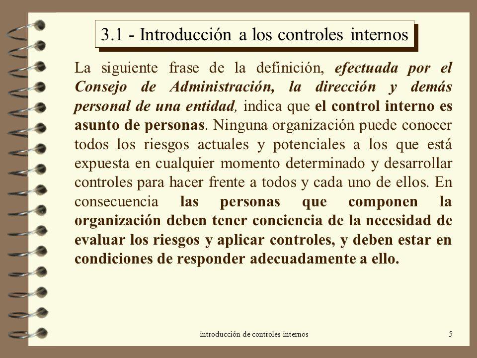 introducción de controles internos6 3.1 - Introducción a los controles internos El tercer elemento de la definición, destinado a garantizar razonablemente a la dirección, indica la importancia de conocer las limitaciones de los controles.