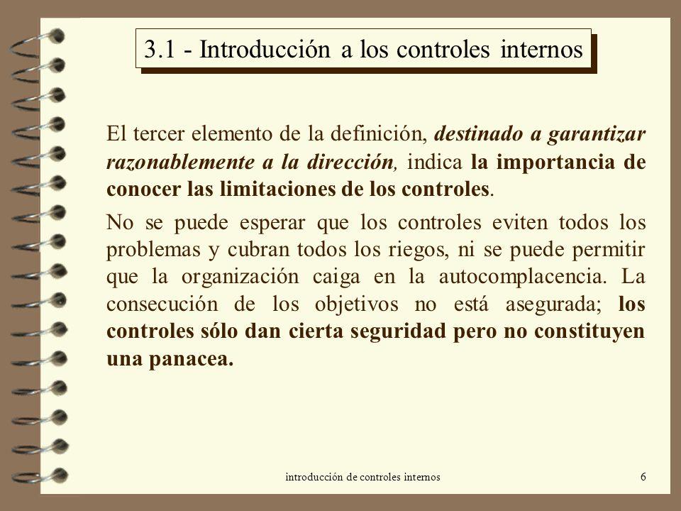 introducción de controles internos6 3.1 - Introducción a los controles internos El tercer elemento de la definición, destinado a garantizar razonablem