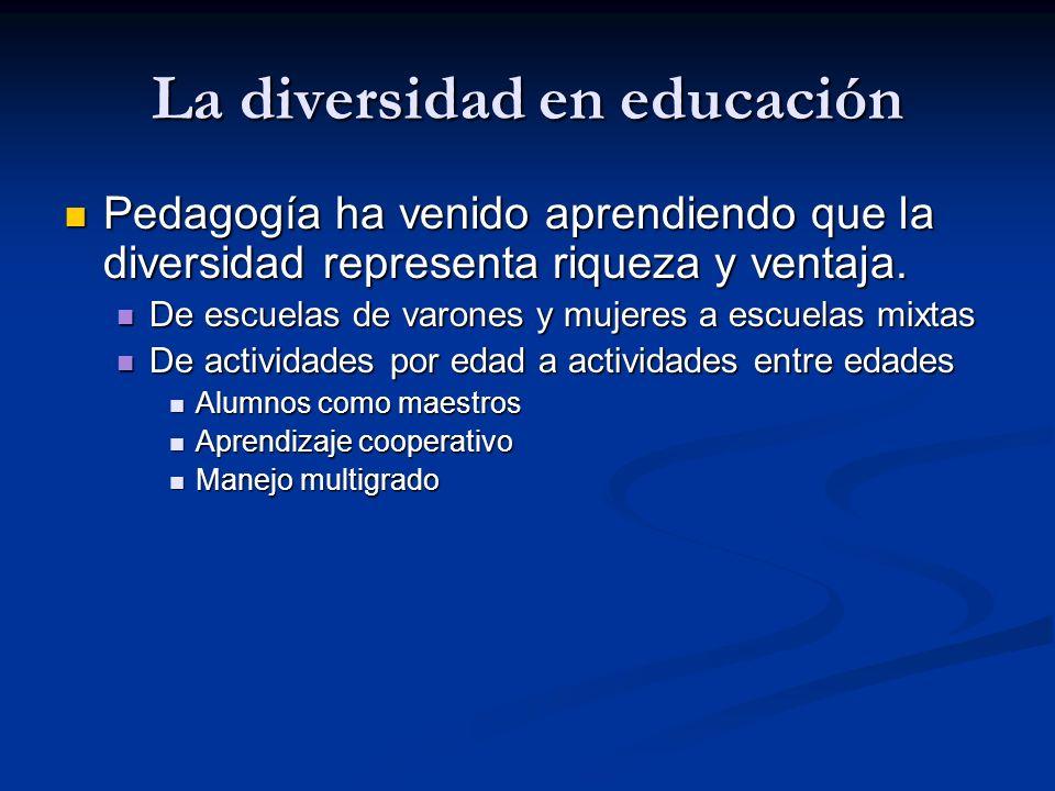 La diversidad en educación Pedagogía ha venido aprendiendo que la diversidad representa riqueza y ventaja.