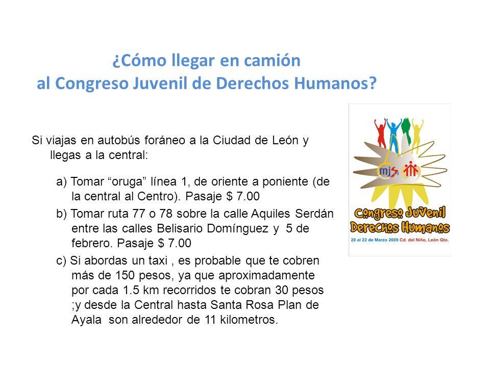 ¿Cómo llegar en camión al Congreso Juvenil de Derechos Humanos? Si viajas en autobús foráneo a la Ciudad de León y llegas a la central: a) Tomar oruga
