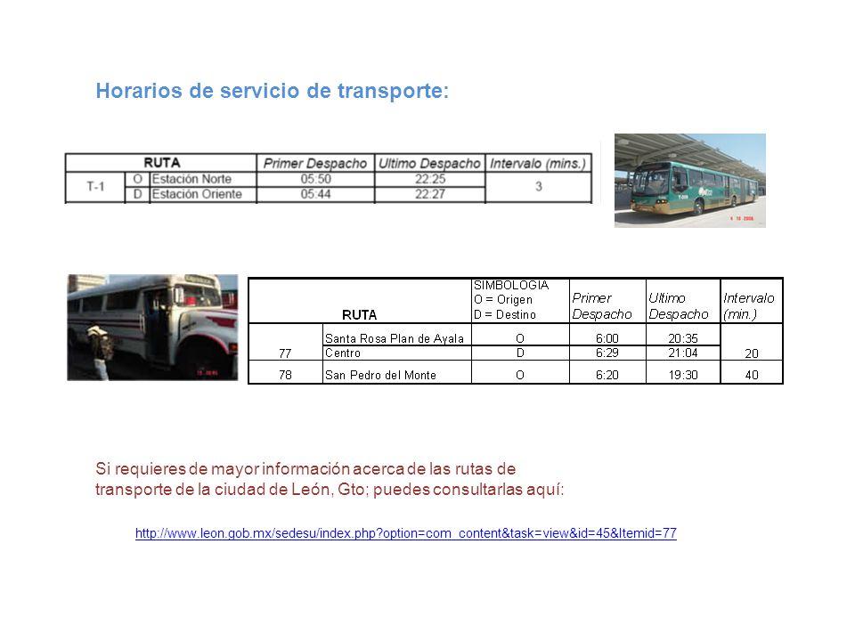 Horarios de servicio de transporte: http://www.leon.gob.mx/sedesu/index.php?option=com_content&task=view&id=45&Itemid=77 Si requieres de mayor informa