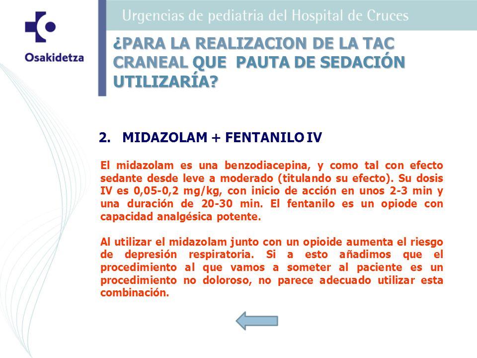 2.MIDAZOLAM + FENTANILO IV El midazolam es una benzodiacepina, y como tal con efecto sedante desde leve a moderado (titulando su efecto). Su dosis IV