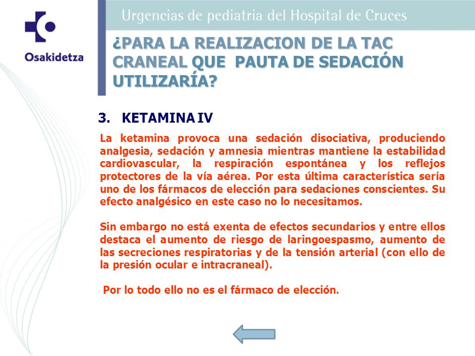 3.KETAMINA IV La ketamina provoca una sedación disociativa, produciendo analgesia, sedación y amnesia mientras mantiene la estabilidad cardiovascular,