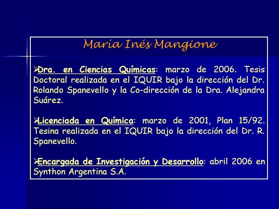 María Inés Mangione Dra. en Ciencias Químicas: marzo de 2006. Tesis Doctoral realizada en el IQUIR bajo la dirección del Dr. Rolando Spanevello y la C