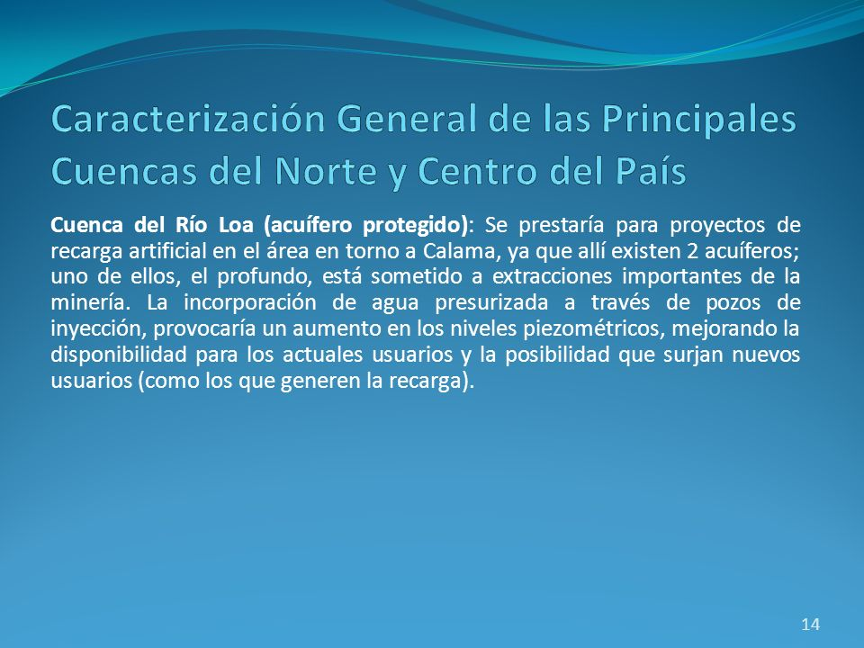 Cuenca del Río Loa (acuífero protegido): Se prestaría para proyectos de recarga artificial en el área en torno a Calama, ya que allí existen 2 acuífer