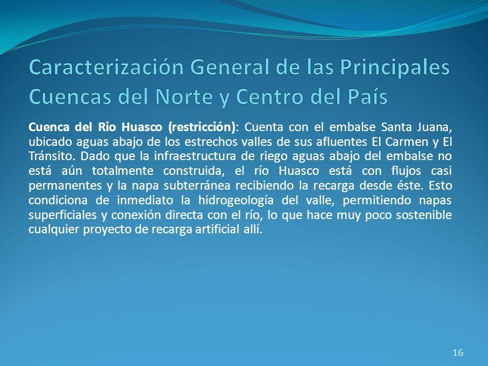 Cuenca del Rio Huasco (restricción): Cuenta con el embalse Santa Juana, ubicado aguas abajo de los estrechos valles de sus afluentes El Carmen y El Tr