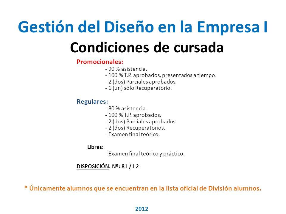 Gestión del Diseño en la Empresa I Condiciones de cursada Promocionales: - 90 % asistencia.
