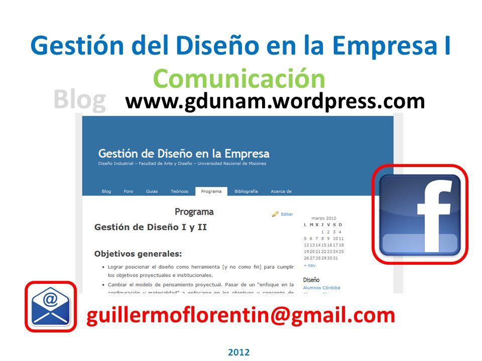 Gestión del Diseño en la Empresa I Blog www.gdunam.wordpress.com guillermoflorentin@gmail.com 2012 Comunicación