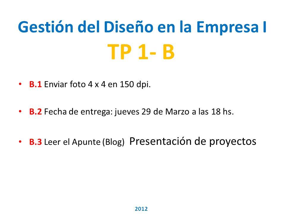 Gestión del Diseño en la Empresa I TP 1- B B.1 Enviar foto 4 x 4 en 150 dpi.