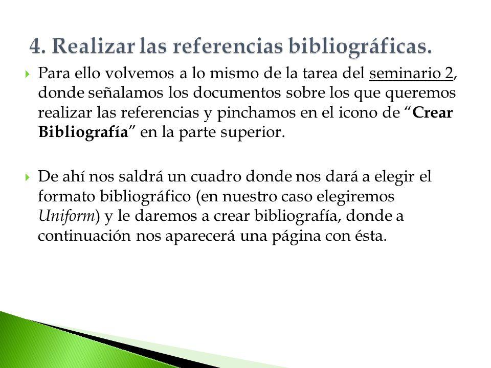 Para ello volvemos a lo mismo de la tarea del seminario 2, donde señalamos los documentos sobre los que queremos realizar las referencias y pinchamos en el icono de Crear Bibliografía en la parte superior.