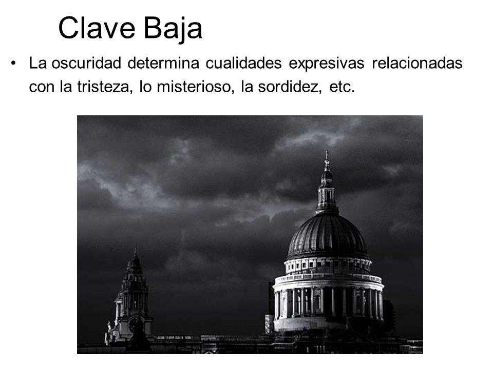 Clave Baja La oscuridad determina cualidades expresivas relacionadas con la tristeza, lo misterioso, la sordidez, etc.