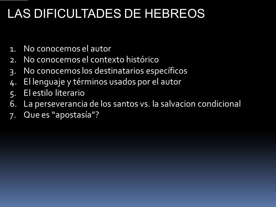 LAS DIFICULTADES DE HEBREOS 1.No conocemos el autor 2.No conocemos el contexto histórico 3.No conocemos los destinatarios específicos 4.El lenguaje y