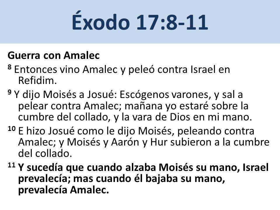 Éxodo 17:8-11 Guerra con Amalec 8 Entonces vino Amalec y peleó contra Israel en Refidim. 9 Y dijo Moisés a Josué: Escógenos varones, y sal a pelear co