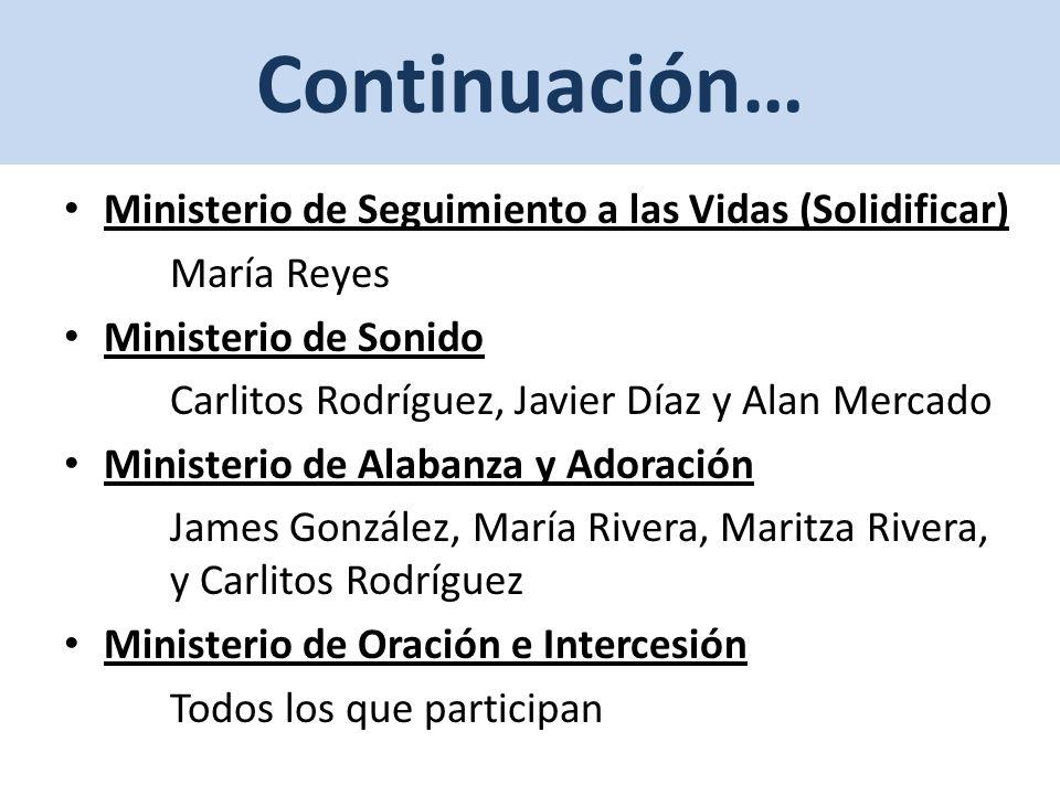 Continuación… Ministerio de Seguimiento a las Vidas (Solidificar) María Reyes Ministerio de Sonido Carlitos Rodríguez, Javier Díaz y Alan Mercado Mini