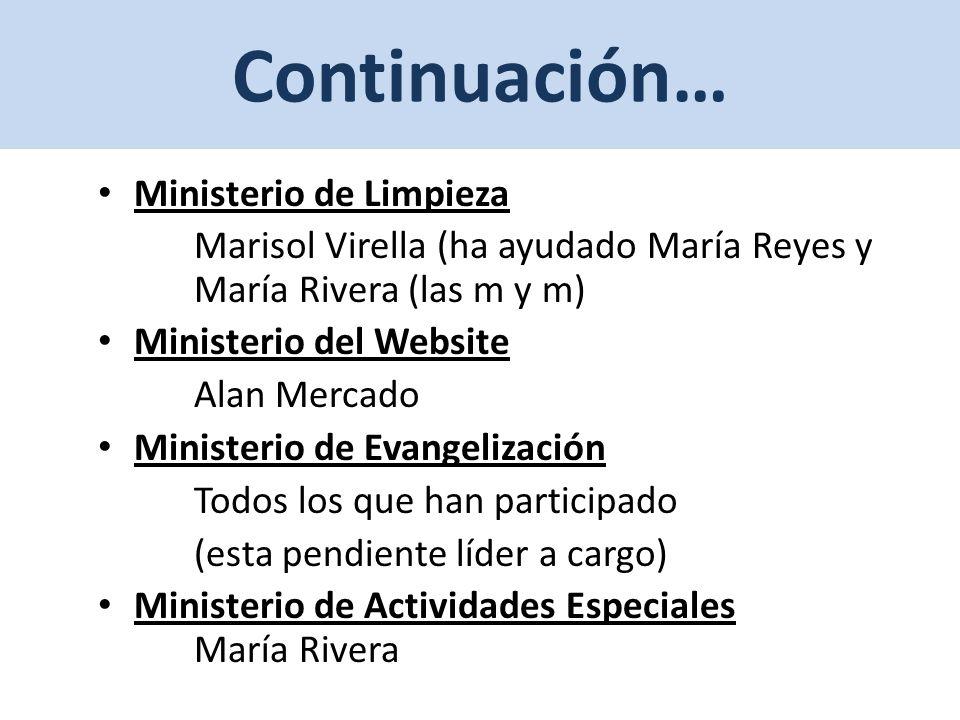 Continuación… Ministerio de Limpieza Marisol Virella (ha ayudado María Reyes y María Rivera (las m y m) Ministerio del Website Alan Mercado Ministerio