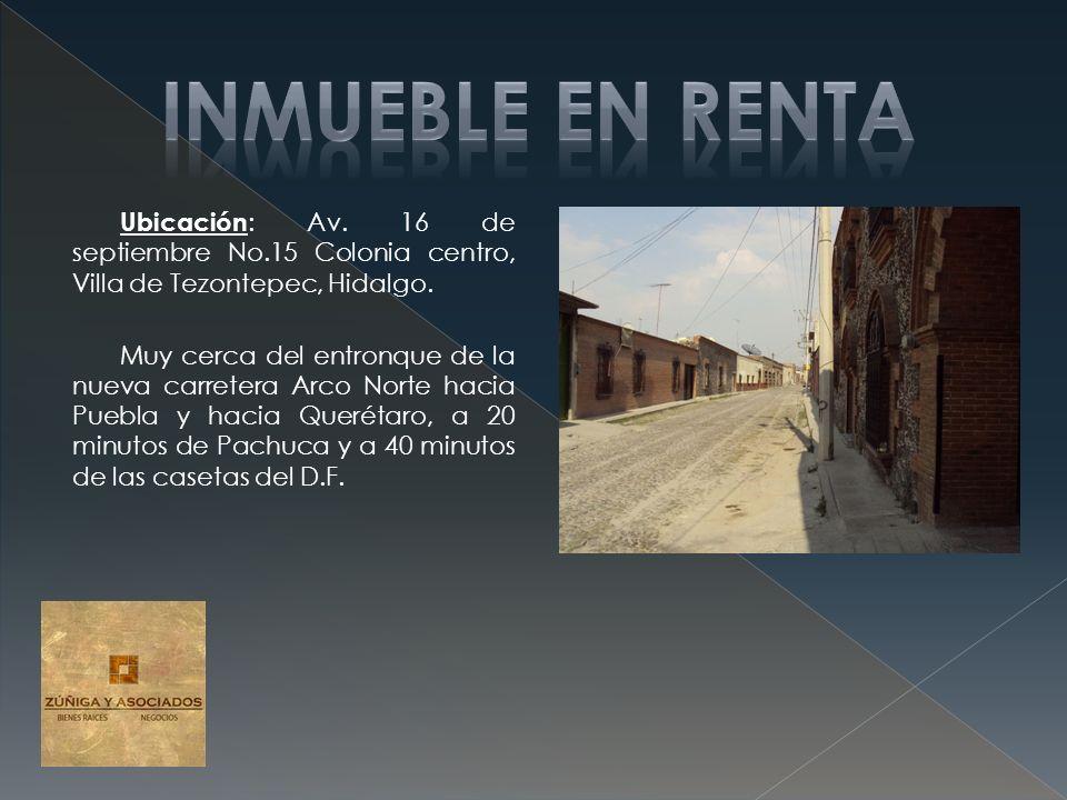 Ubicación : Av. 16 de septiembre No.15 Colonia centro, Villa de Tezontepec, Hidalgo. Muy cerca del entronque de la nueva carretera Arco Norte hacia Pu