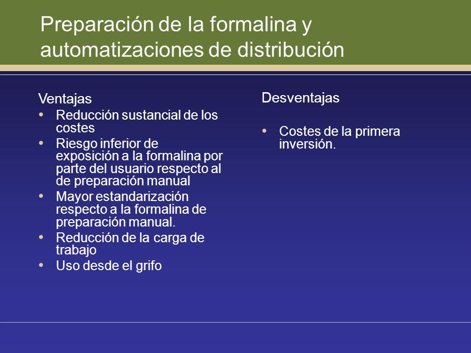 Preparación de la formalina y automatizaciones de distribución Ventajas Reducción sustancial de los costes Riesgo inferior de exposición a la formalin