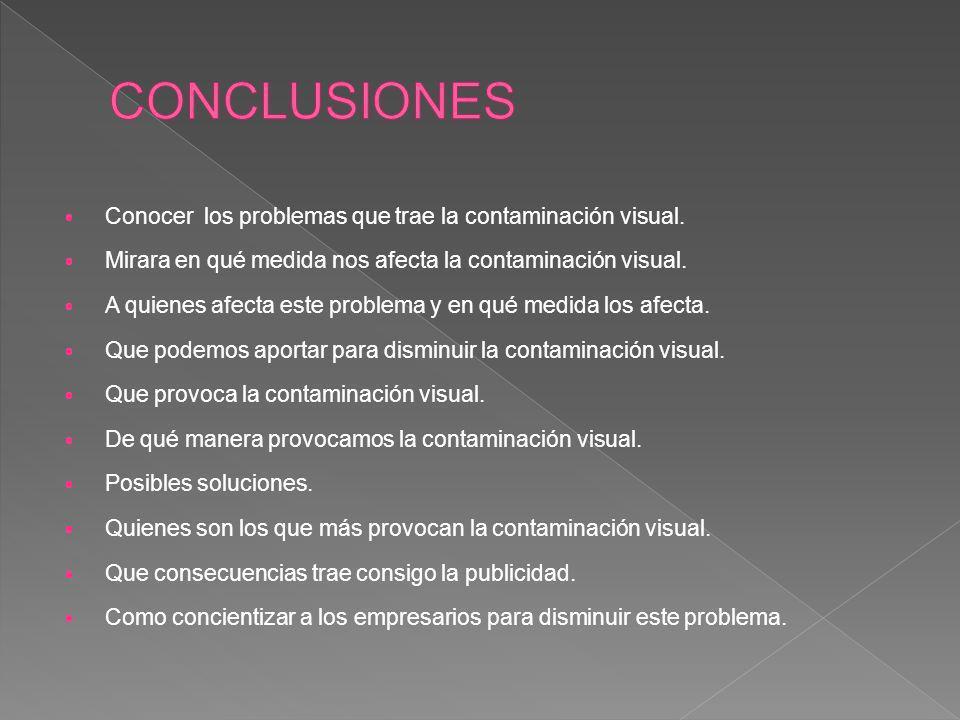 Conocer los problemas que trae la contaminación visual. Mirara en qué medida nos afecta la contaminación visual. A quienes afecta este problema y en q