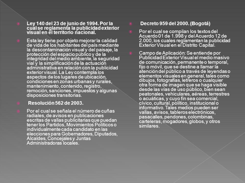 Ley 140 del 23 de junio de 1994. Por la cual se reglamenta la publicidad exterior visual en el territorio nacional. Esta ley tiene por objeto mejorar