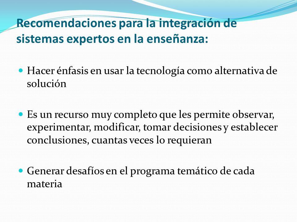 Recomendaciones para la integración de sistemas expertos en la enseñanza: Hacer énfasis en usar la tecnología como alternativa de solución Es un recur