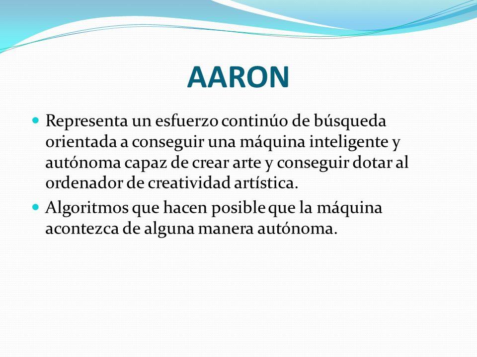 AARON Representa un esfuerzo continúo de búsqueda orientada a conseguir una máquina inteligente y autónoma capaz de crear arte y conseguir dotar al or