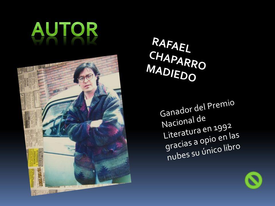 RAFAEL CHAPARRO MADIEDO Ganador del Premio Nacional de Literatura en 1992 gracias a opio en las nubes su único libro