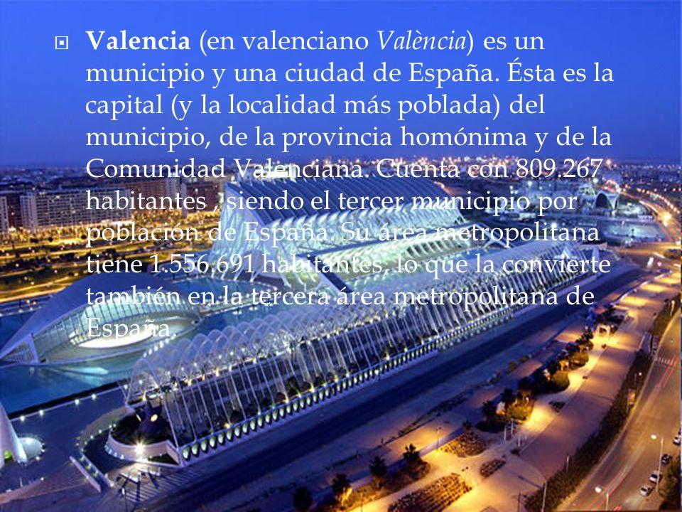 Valencia (en valenciano València ) es un municipio y una ciudad de España. Ésta es la capital (y la localidad más poblada) del municipio, de la provin