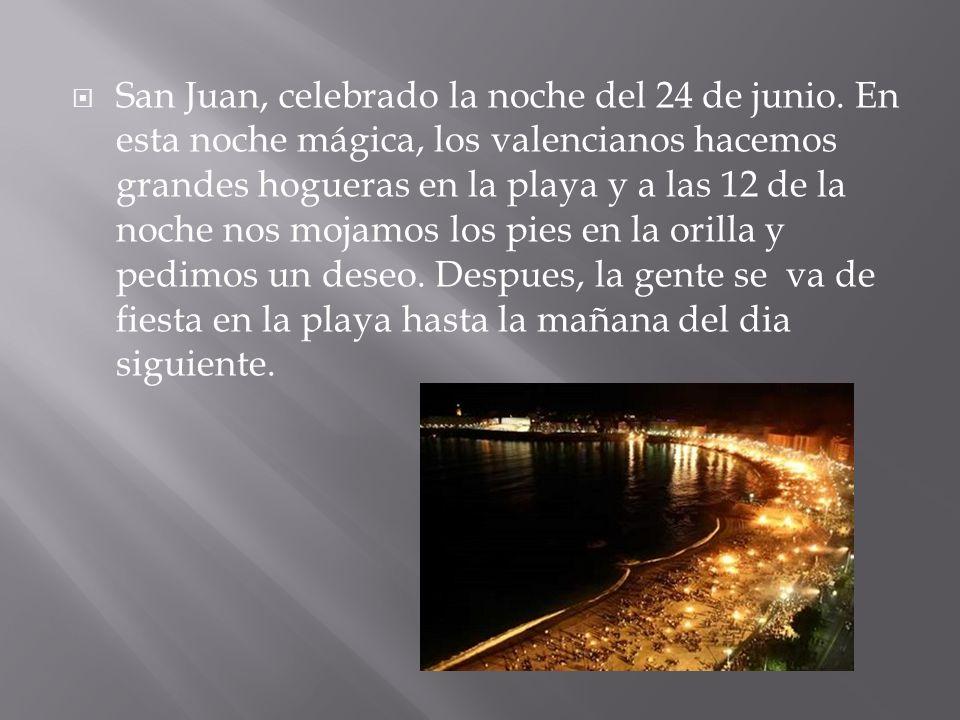 San Juan, celebrado la noche del 24 de junio. En esta noche mágica, los valencianos hacemos grandes hogueras en la playa y a las 12 de la noche nos mo