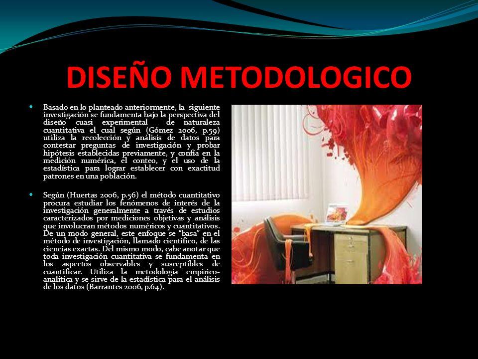 DISEÑO METODOLOGICO Basado en lo planteado anteriormente, la siguiente investigación se fundamenta bajo la perspectiva del diseño cuasi experimental d