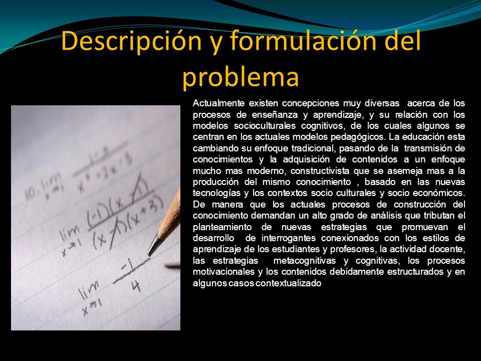 Descripción y formulación del problema Actualmente existen concepciones muy diversas acerca de los procesos de enseñanza y aprendizaje, y su relación