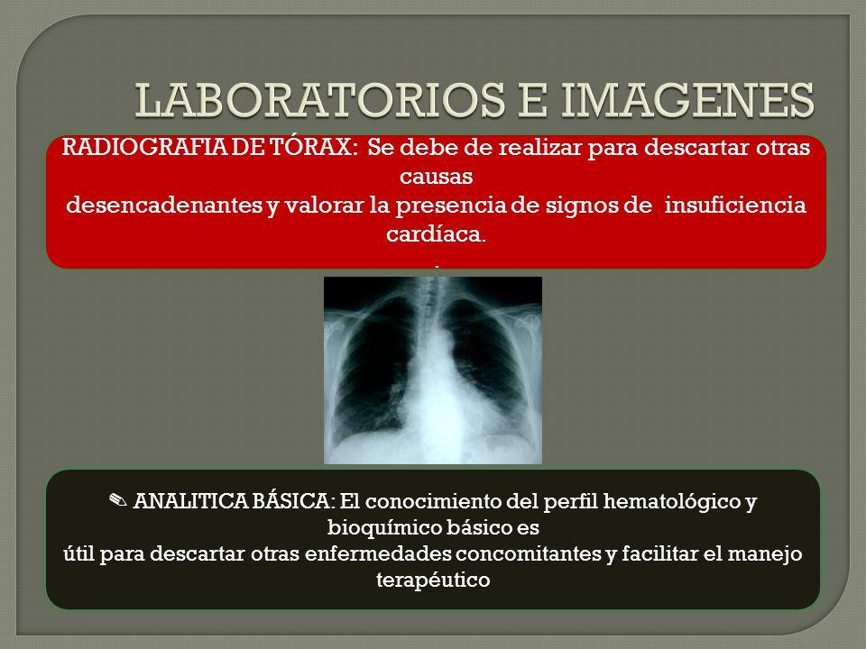 RADIOGRAFIA DE TÓRAX: Se debe de realizar para descartar otras causas desencadenantes y valorar la presencia de signos de insuficiencia cardíaca..