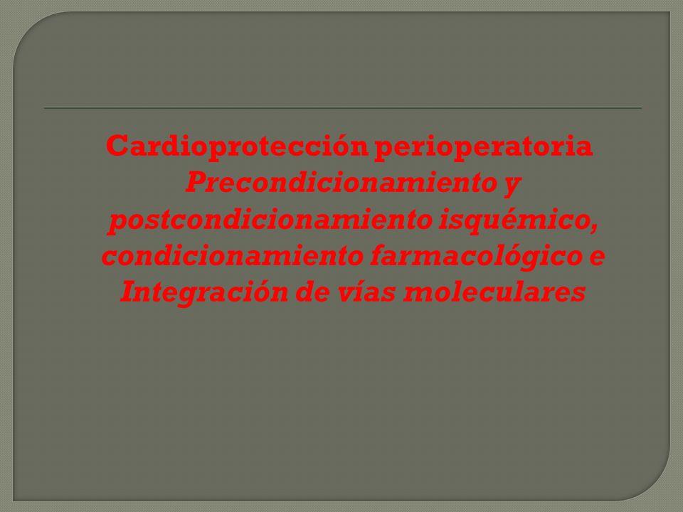 Cardioprotección perioperatoria Precondicionamiento y postcondicionamiento isquémico, condicionamiento farmacológico e Integración de vías moleculares