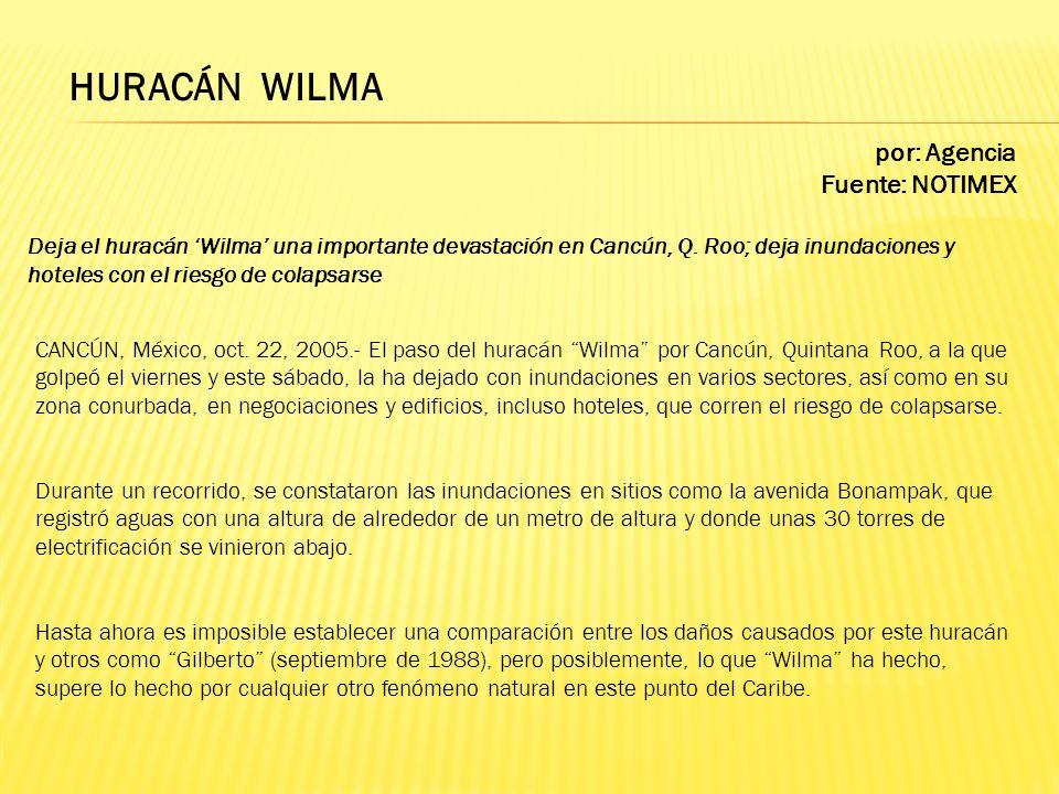 por: Agencia Fuente: NOTIMEX Deja el huracán Wilma una importante devastación en Cancún, Q. Roo; deja inundaciones y hoteles con el riesgo de colapsar