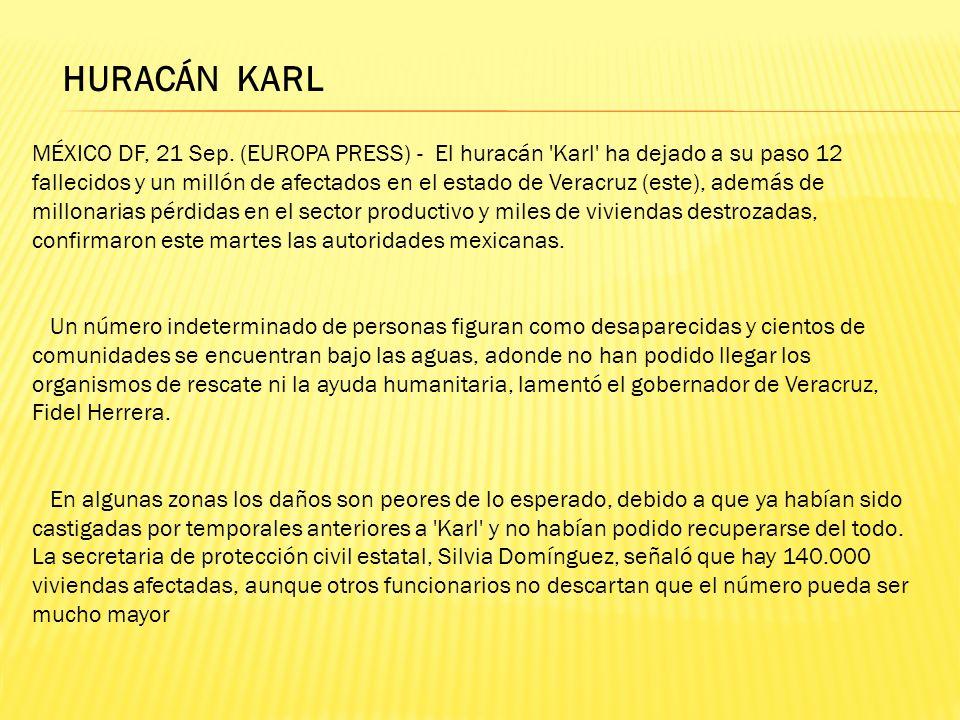 HURACÁN KARL MÉXICO DF, 21 Sep. (EUROPA PRESS) - El huracán 'Karl' ha dejado a su paso 12 fallecidos y un millón de afectados en el estado de Veracruz