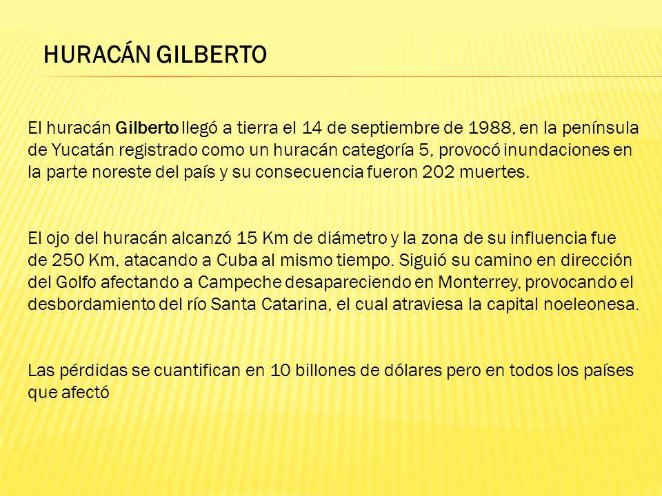 HURACÁN GILBERTO El huracán Gilberto llegó a tierra el 14 de septiembre de 1988, en la península de Yucatán registrado como un huracán categoría 5, pr