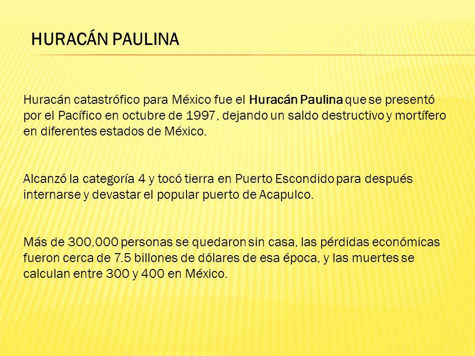 Huracán catastrófico para México fue el Huracán Paulina que se presentó por el Pacífico en octubre de 1997, dejando un saldo destructivo y mortífero e