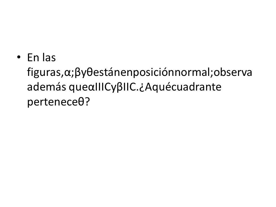 En las figuras,α;βyθestánenposiciónnormal;observa además queαIIICyβIIC.¿Aquécuadrante perteneceθ?